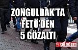 ZONGULDAK'TA FETÖ'DEN 5 GÖZALTI