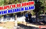 ALAPLI BELEDİYESİ İLÇEYE 40 DÖNÜM YENİ MEZARLIK YERİ KAZANDIRDI