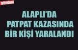 ALAPLI'DA PATPAT KAZASINDA 1 KİŞİ YARALANDI
