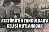 ATATÜRK'ÜN ZONGULDAK'A GELİŞİNİN 89. YILI KUTLANACAK