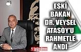 DEVREK BELEDİYE BAŞKANI BOZKURT, ESKİ BAKAN DR. ATASOY'U RAHMETLE ANDI