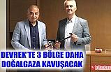 DEVREK'TE 3 BÖLGE DAHA DOĞALGAZ'A KAVUŞACAK