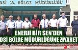 ENERJİ BİR SEN'DEN DSİ BÖLGE MÜDÜRLÜĞÜNE ZİYARET