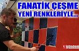 FANATİK ÇEŞME YENİ RENKLERİYLE...