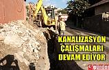 KANALİZASYON ÇALIŞMALARI DEVAM EDİYOR
