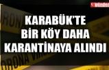 KARABÜK'TE BİR KÖY DAHA KARANTİNAYA ALINDI