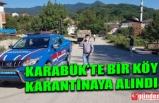 KARABÜK'TE BİR KÖY KARANTİNAYA ALINDI