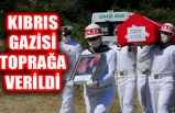 KIBRIS GAZİSİ TOPRAĞA VERİLDİ