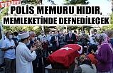 POLİSİ MEMUR OSMAN HIDIR İÇİN HELALLİK ALINDI