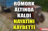RÖMORK ALTINDA KALDI; HAYATINI KAYBETTİ