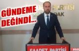 SAADET PARTİSİ İL BAŞKANI EROL, GÜNDEMİ DEĞERLENDİRDİ