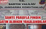 SAHTE PARAYLA FINDIK SATIN ALIRKEN YAKALANDILAR