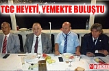 TGC BASIN VAKFI ÜYELERİ YEMEKTE BİR ARAYA GELDİLER
