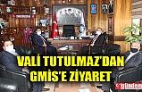VALİ TUTULMAZ'DAN GMİS'E İADE-İ ZİYARET