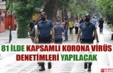 YARIN 81 İLDE KAPSAMLI DENETİMLER GERÇEKLEŞTİRİLECEK