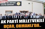 AK PARTİ MİLLETVEKİLİ UÇAR, ORMANLI'DA...