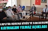 ALAPLI'DA KORONA VİRÜS'TE SON DURUMU KAYMAKAM YILMAZ AÇIKLADI