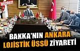 BAKKA'NIN ANKARA LOJİSTİK ÜSSÜ ZİYARETİ