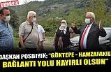 """Başkan Posbıyık; """"Göktepe – Hamzafakılı arası 2 kilometrelik bağlantı yolu hayırlı olsun"""""""