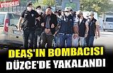DEAŞ'IN BOMBACISI DÜZCE'DE YAKALANDI