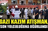 GAZİ KAZIM ATIŞMAN, SON YOLCULUĞUNA UĞURLANDI
