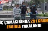 İÇ ÇAMAŞIRINDA 291 GRAM EROİNLE YAKALANDI