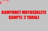 KAMYONET MOTOSİKLETE ÇARPTI: 2 YARALI
