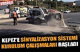 KEPEZ'E SİNYALİZASYON SİSTEMİ KURULUM ÇALIŞMALARI BAŞLADI