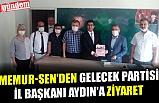 MEMUR-SEN'DEN GELECEK PARTİSİ İL BAŞKANI AYDIN'A ZİYARET