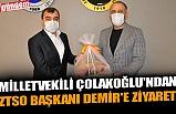 MİLLETVEKİLİ ÇOLAKOĞLU'NDAN ZTSO BAŞKANI DEMİR'E ZİYARET