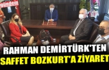 RAHMAN DEMİRTÜRK'TEN SAFFET BOZKURT'A ZİYARET