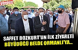 SAFFET BOZKURT'UN İLK ZİYARETİ BÜYÜDÜĞÜ BELDE ORMANLI'YA...