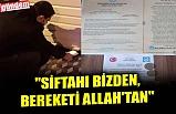 """""""SİFTAHI BİZDEN, BEREKETİ ALLAH'TAN"""""""