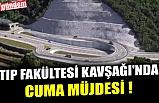 TIP FAKÜLTESİ KAVŞAĞI'NDA CUMA MÜJDESİ !