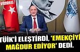 TÜİK'İ ELEŞTİRDİ, 'EMEKÇİYİ MAĞDUR EDİYOR' DEDİ.