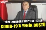 TÜM EMEKDER ESKİ YÖNETİCİSİ COVID-19'A YENİK DÜŞTÜ