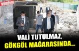 VALİ TUTULMAZ, GÖKGÖL MAĞARASINDA...