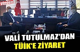 VALİ TUTULMAZ'DAN TÜİK'E ZİYARET