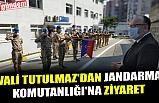 VALİ TUTULMAZ'DAN JANDARMA KOMUTANLIĞI'NA ZİYARET
