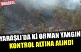 YARAŞLI'DA Kİ ORMAN YANGINI KONTROL ALTINA ALINDI