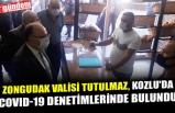 ZONGUDAK VALİSİ TUTULMAZ, KOZLU'DA COVID-19 DENETİMLERİNDE BULUNDU