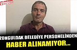 ZONGULDAK BELEDİYE PERSONELİNDEN HABER ALINAMIYOR...