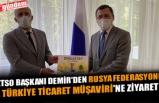 ZTSO BAŞKANI DEMİR'DEN RUSYA FEDERASYONU TÜRKİYE TİCARET MÜŞAVİRİ'NE ZİYARET