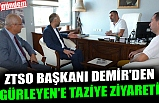 ZTSO BAŞKANI DEMİR'DEN GÜRLEYEN'E TAZİYE ZİYARETİ