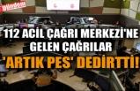 112 ACİL ÇAĞRI MERKEZİ'NE GELEN ÇAĞRILAR 'ARTIK PES' DEDİRTTİ!