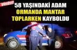 58 YAŞINDAKİ ADAM ORMANDA MANTAR TOPLARKEN KAYBOLDU