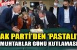 AK PARTİ'DEN PASTALI MUHTARLAR GÜNÜ KUTLAMASI