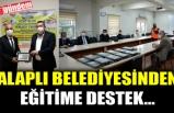 ALAPLI BELEDİYESİNDE EĞİTİME DESTEK..