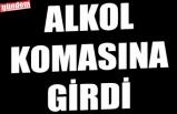 ALKOL KOMASINA GİRDİ