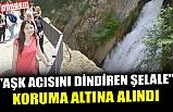 """AŞK ACISINI DİNDİREN ŞELALE"" KORUMA ALTINA ALINDI"